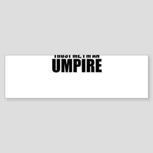 Trust Me, I'm An Umpire Bumper Sticker