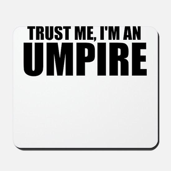 Trust Me, I'm An Umpire Mousepad