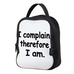 I complain, therefore I am Neoprene Lunch Bag