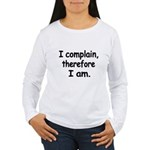 I complain, therefore I am Long Sleeve T-Shirt