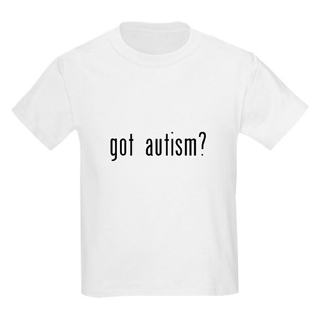 GOT AUTISM? - Kids Light T-Shirt