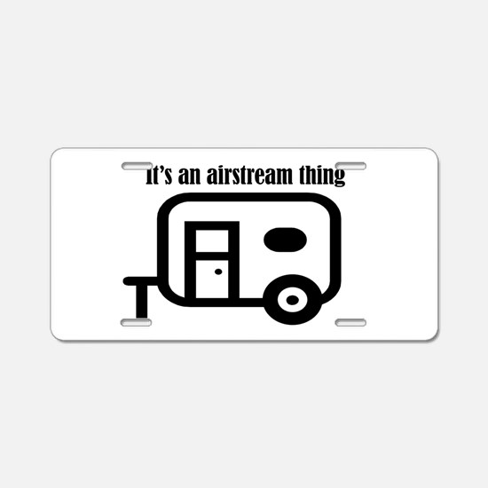 ITS AN AIRSTREAM THING Aluminum License Plate