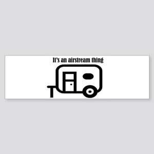 ITS AN AIRSTREAM THING Bumper Sticker