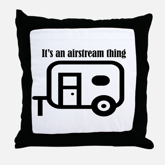 ITS AN AIRSTREAM THING Throw Pillow