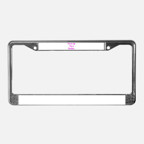 TRUST ME I'M A DOCTOR License Plate Frame
