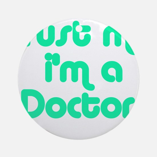 TRUST ME I'M A DOCTOR Ornament (Round)