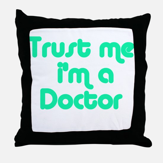 TRUST ME I'M A DOCTOR Throw Pillow