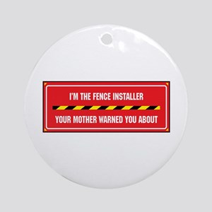 I'm the Fence Installer Ornament (Round)