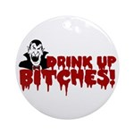 Dracula Drink up Bitches Halloween Ornament (Round
