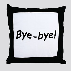 crazy bye-bye Throw Pillow
