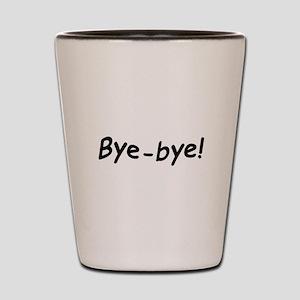 crazy bye-bye Shot Glass