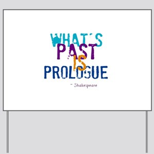 whats past is prologue Yard Sign