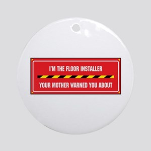 I'm the Floor Installer Ornament (Round)