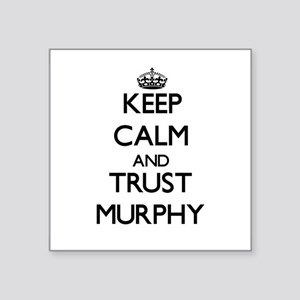 Keep calm and Trust Murphy Sticker