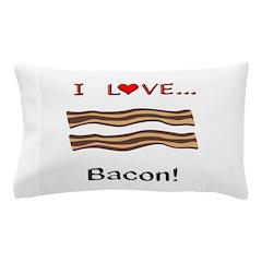 I Love Bacon Pillow Case