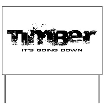 Timber - It's Going Down Yard Sign