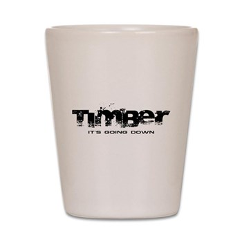 Timber - It's Going Down Shot Glass