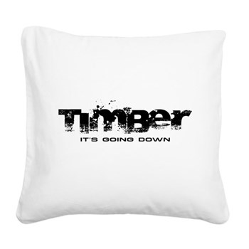 Timber - It's Going Down Square Canvas Pillow