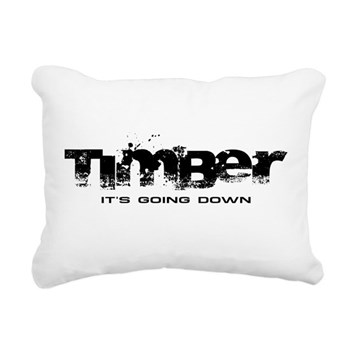 Timber - It's Going Down Rectangular Canvas Pillow