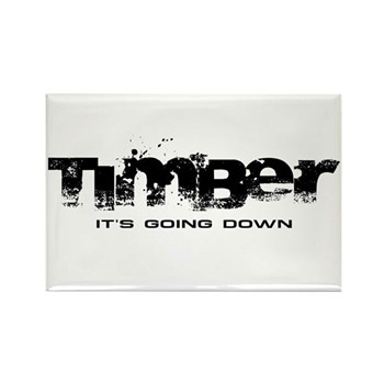 Timber - It's Going Down Rectangle Magnet