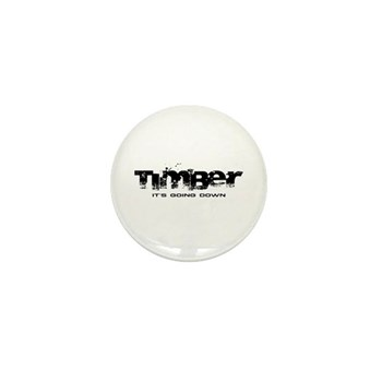 Timber - It's Going Down Mini Button (10 pack)