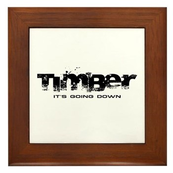 Timber - It's Going Down Framed Tile