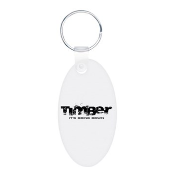 Timber - It's Going Down Aluminum Oval Keychain