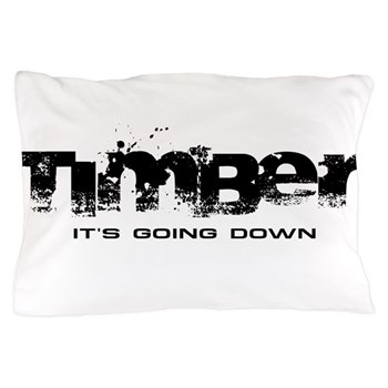 Timber - It's Going Down Pillow Case