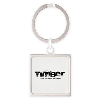 Timber - It's Going Down Square Keychain