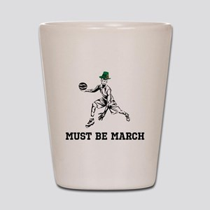 Must Be March Shot Glass