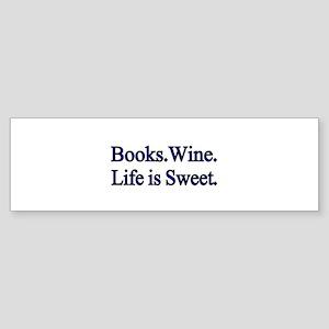 Books.Wine. LIfe is Sweet. Bumper Sticker