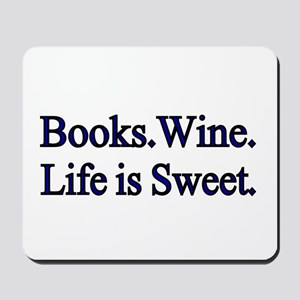 Books.Wine. LIfe is Sweet. Mousepad