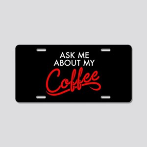 Ask Me About My Coffee Aluminum License Plate