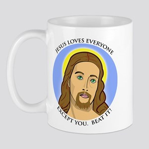 Jesus Loves Everyone Except You Mug