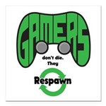 Gamers Dont Die. Square Car Magnet 3