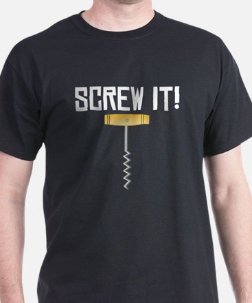 Screw It! Wine Corkscrew T-Shirt