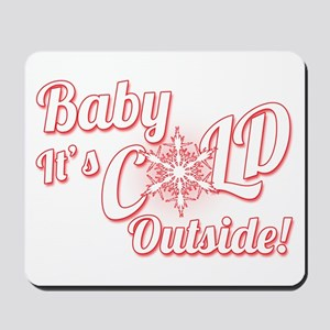Baby Its COLD Mousepad