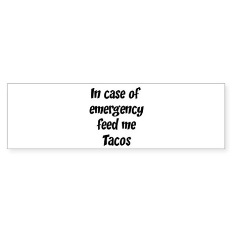 Feed me Tacos Bumper Sticker