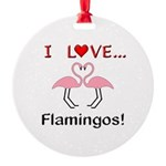 I Love Flamingos Round Ornament