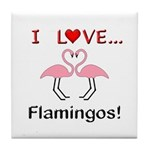 I Love Flamingos Tile Coaster