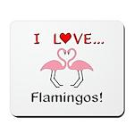 I Love Flamingos Mousepad