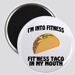 I'm Into Fitness...Fit'Ness Taco In My Mou Magnets
