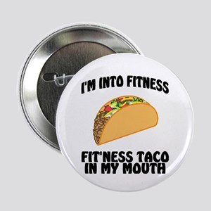 "I'm Into Fitness...Fit'Ness Taco In M 2.25"" Button"