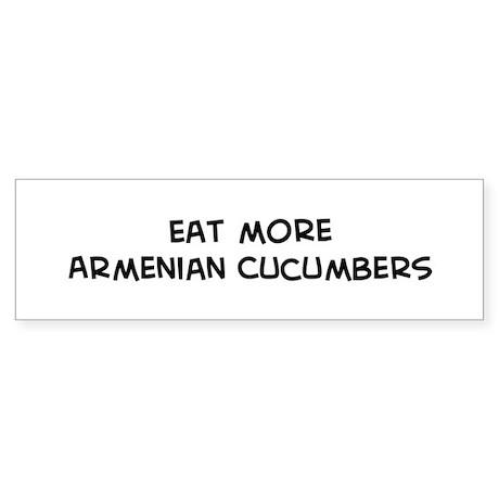 Eat more Armenian Cucumbers Bumper Sticker