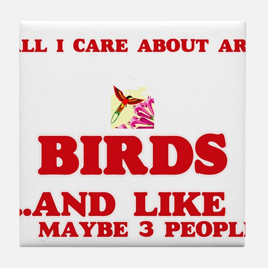 All I care about are Birds Tile Coaster
