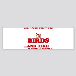 All I care about are Birds Bumper Sticker