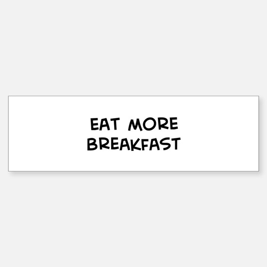 Eat more Breakfast Bumper Bumper Bumper Sticker