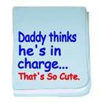Daddy thinks hes in charge baby blanket