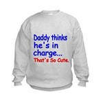 Daddy thinks hes in charge Sweatshirt