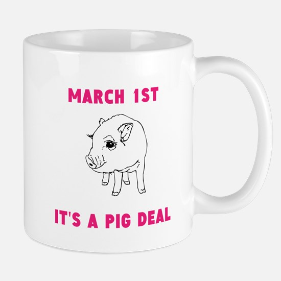 March 1st Its A Pig Deal Mugs
